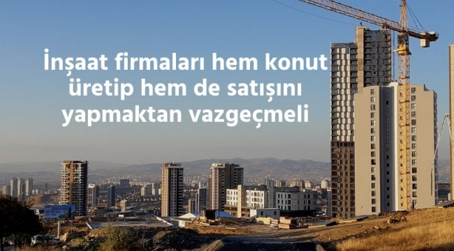 inşaat firmaları odağındaki işleri yapmalı