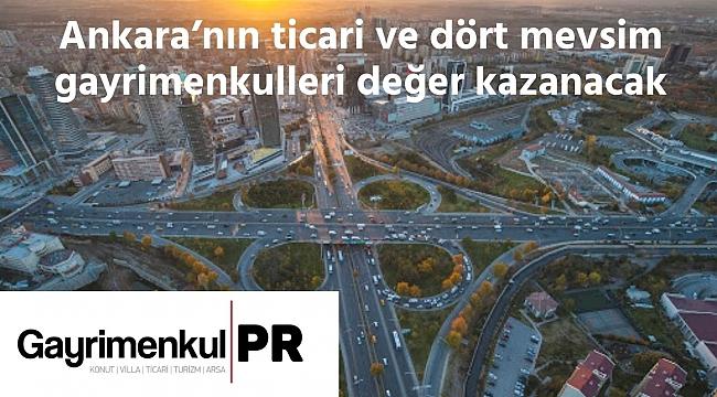 Ankara'nın ticari ve dört mevsim gayrimenkulleri değer kazanacak